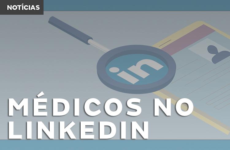 Por que criar o seu perfil médico no Linkedin?!