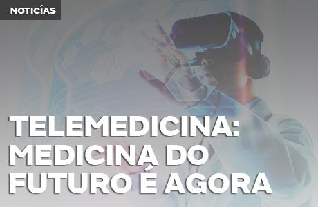Telemedicina: a Medicina do futuro e do agora
