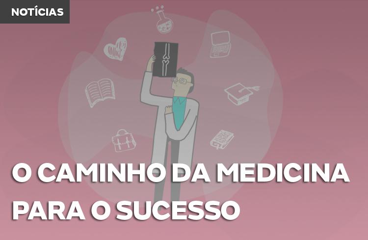 O caminho da medicina até o sucesso na carreira médica!